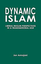 Dynamic Islam : liberal Muslim perspectives in a transnational age