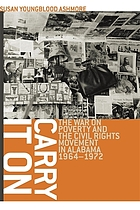 Carry it on : the war on poverty and the civil rights movement in Alabama, 1964-1972