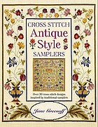 Cross stitch antique style samplers : over 30 cross stitch designs inspired by traditional samplers