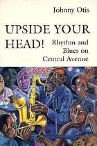 Upside your head! : rhythm and blues on Central Avenue / monograph.