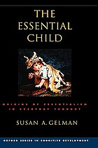 The essential child : origins of essentialism in everyday thought