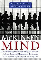 The McKinsey mind :Ibunderstanding and implementing the problem-solving tools and management techniques of the world's top strategic consulting firm. lbRasiel, Ethan M. and Paul N. Friga.