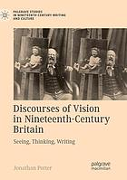 Discourses of vision in nineteenth-century Britain : seeing, thinking, writing