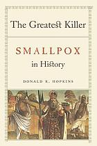 The greatest killer : smallpox in history, with a new introduction