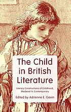 The child in British literature : literary constructions of childhood, medieval to contemporary