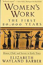 Women's work - the first 20, 000 years : Women, cloth, and society in early times