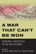 A war that can't be won : binational perspectives on the war on drugs