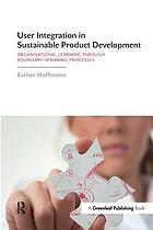 User integration in sustainable product development : organisational learning through boundary-spanning processes