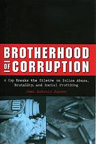 Brotherhood of corruption : a cop breaks the silence on police abuse, brutality, and racial profiling