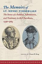 The memoirs of Lt. Henry Timberlake : the story of a soldier, adventurer, and emissary to the Cherokees, 1756-1765