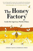 The honey factory : inside the ingenious world of bees