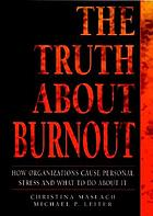The truth about burnout : how organizations cause personal stress and what to do about it