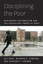 Disciplining the poor : neoliberal paternalism and the persistent power of race