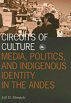 Circuits of culture : media, politics, and indigenous identity in the Andes