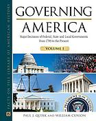 Governing America : major decisions of federal, state, and local governments from 1789 to the present
