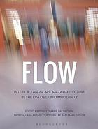 Flow : interior, landscape and architecture in the era of liquid modernity