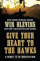 Give your heart to the hawks : a tribute to the mountain men