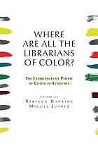 Where are All the Librarians of Color? : The Experiences of People of Color in Academia
