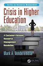 Crisis in Higher Education : a Customer-Focused, Resource Management Resolution.
