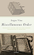 Miscellaneous order : manuscript culture and the early modern organization of knowledge