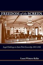 Freedom of the screen : legal challenges to state film censorship, 1915-1981