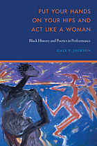 Jackson, Gale. Put Your Hands on Your Hips and Act Like a Woman: Black History and Poetics in Performance. University of Nebraska Press, 2020.