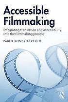 Accessible filmmaking : integrating translation and accessibility into the filmmaking process