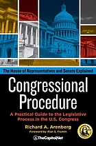 The House of Representatives and Senate explained : congressional procedure : a practical guide to the legislative process in the U.S. Congress