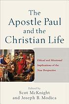 The Apostle Paul and the Christian life : ethical and missional implications of the new perspective