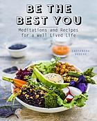 Be the best you : meditations and recipes for a well-lived life