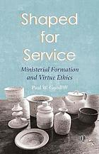Shaped for Service : Ministerial Formation and Virtue Ethics.