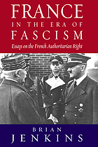 France in the era of fascism : essays on the French authoritarian right
