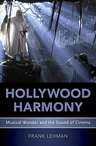 Hollywood harmony : musical wonder and the sound of cinema