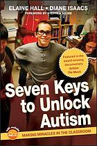 Seven keys to unlock autism : making miracles in the classroom