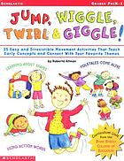 Jump, wiggle, twirl & giggle! : 25 fun and easy movement activities for every day