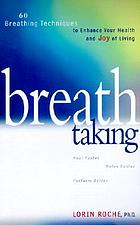 Breath taking : lessons in breathing to enhance your health and joy of living