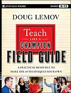 Teach Like a Champion Field Guide : a Practical Resource to Make the 49 Techniques Your Own.
