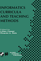 Informatics curricula and teaching methods : IFIP TC3/WG3.2 Conference on Informatics Curricula, Teaching Methods, and Best Practice (ICTEM 2002), July 10-12, 2002, Florianópolis, SC, Brazil