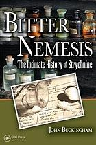 Bitter nemesis : the intimate history of strychnine
