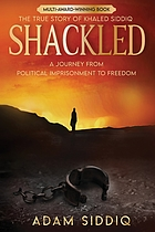 Shackled : a journey from political imprisonment to freedom