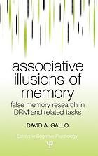 Associative illusions of memory : false memory research in DRM and related tasks