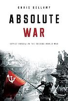 Absolute war : Soviet Russia in the Second World War