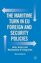 The maritime turn in EU foreign and security policies : aims, actors and mechanisms of integration