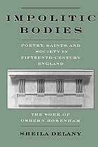 Impolitic bodies : poetry, saints, and society in fifteenth-century England : the work of Osbern Bokenham