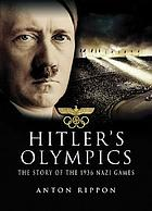 Hitler's Olympics : the story of the 1936 Nazi Games