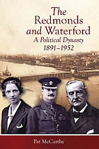 The Redmonds and Waterford : a political dynasty, 1891-1952.