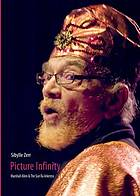 Picture infinity : Marshall Allen & the Sun Ra Arkestra