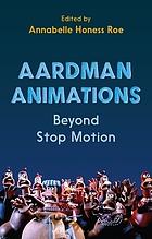Aardman Animations : Beyond Stop-Motion
