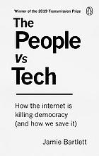 The people vs tech : how the internet is killing democracy (and how we save it)