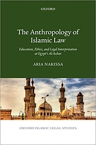 The anthropology of Islamic law : education, ethics, and legal interpretation at Egypt's al-Azhar